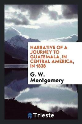 Narrative of a Journey to Guatemala, in Central America, in 1838 (Paperback)