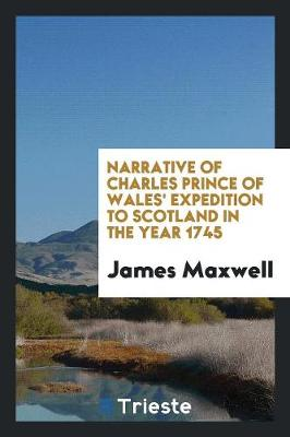 Narrative of Charles Prince of Wales' Expedition to Scotland in the Year 1745 (Paperback)