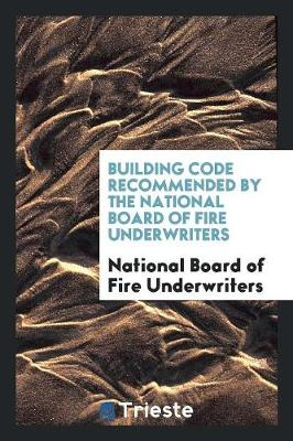 Building Code Recommended by the National Board of Fire Underwriters (Paperback)