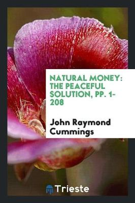 Natural Money: The Peaceful Solution, Pp. 1-208 (Paperback)
