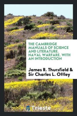 The Cambridge Manuals of Science and Literature. Naval Warfare. with an Introduction (Paperback)