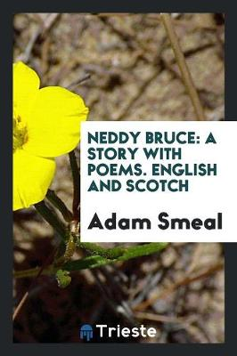 Neddy Bruce: A Story with Poems. English and Scotch (Paperback)