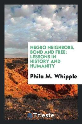 Negro Neighbors, Bond and Free: Lessons in History and Humanity (Paperback)