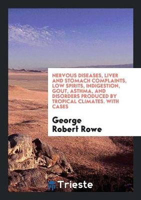 Nervous Diseases, Liver and Stomach Complaints, Low Spirits, Indigestion, Gout, Asthma, and Disorders Produced by Tropical Climates. with Cases (Paperback)