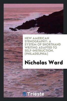 New American Stenography: A System of Shorthand Writing Adapted to Self-Instruction. [philadelphia] (Paperback)