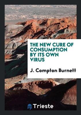 The New Cure of Consumption by Its Own Virus (Paperback)