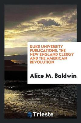 Duke University Publications. the New England Clergy and the American Revolution (Paperback)