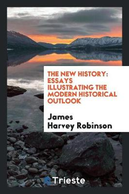 The New History; Essays Illustrating the Modern Historical Outlook (Paperback)