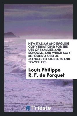 New Italian and English Conversations; For the Use of Families and Schools, and Which May Be Found a Useful Manual to Students and Travellers (Paperback)