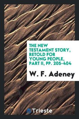 The New Testament Story, Retold for Young People, Part II, Pp. 205-404 (Paperback)