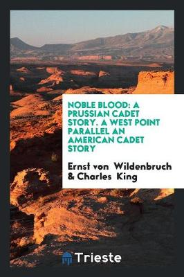 Noble Blood: A Prussian Cadet Story. a West Point Parallel an American Cadet Story (Paperback)
