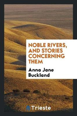Noble Rivers, and Stories Concerning Them (Paperback)