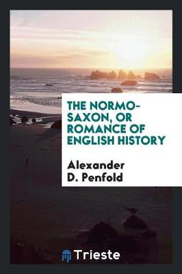 The Normo-Saxon, or Romance of English History (Paperback)
