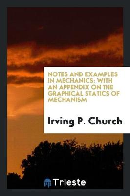 Notes and Examples in Mechanics: With an Appendix on the Graphical Statics of Mechanism (Paperback)