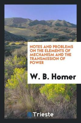 Notes and Problems on the Elements of Mechanism and the Transmission of Power (Paperback)