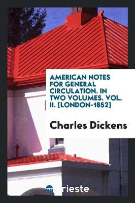 American Notes for General Circulation. in Two Volumes. Vol. II. [london-1852] (Paperback)