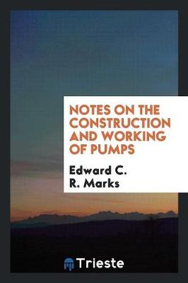 Notes on the Construction and Working of Pumps (Paperback)