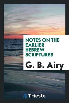 Notes on the Earlier Hebrew Scriptures (Paperback)