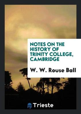 Notes on the History of Trinity College, Cambridge (Paperback)