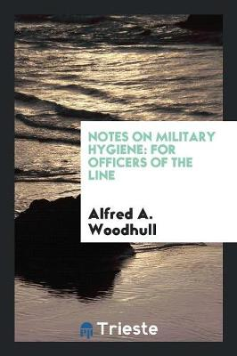 Notes on Military Hygiene: For Officers of the Line (Paperback)