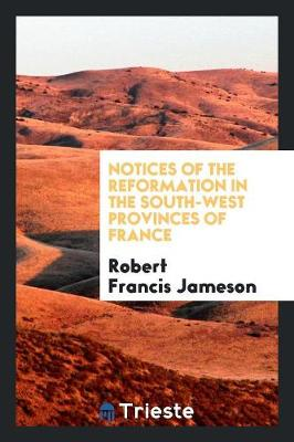 Notices of the Reformation in the South-West Provinces of France (Paperback)
