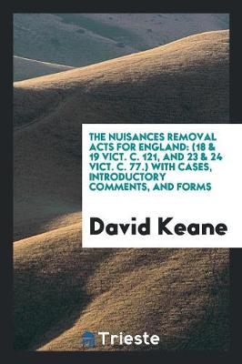 The Nuisances Removal Acts for England: (18 & 19 Vict. C. 121, and 23 & 24 Vict. C. 77.) with Cases, Introductory Comments, and Forms (Paperback)