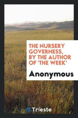 The Nursery Governess, by the Author of 'the Week' (Paperback)