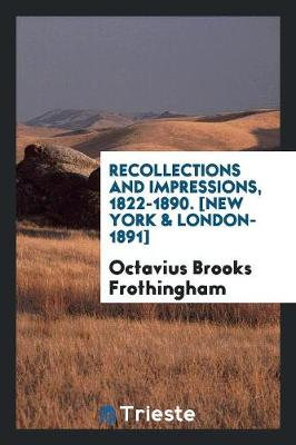 Recollections and Impressions, 1822-1890. [new York & London-1891] (Paperback)