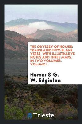 The Odyssey of Homer: Translated Into Blank Verse. with Illustrative Notes and Three Maps. in Two Volumes. Volume I (Paperback)