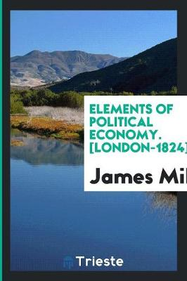 Elements of Political Economy. [london-1824] (Paperback)