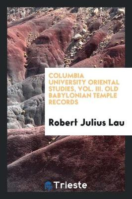 Columbia University Oriental Studies, Vol. III. Old Babylonian Temple Records (Paperback)