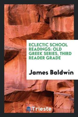 Eclectic School Readings: Old Greek Series, Third Reader Grade (Paperback)