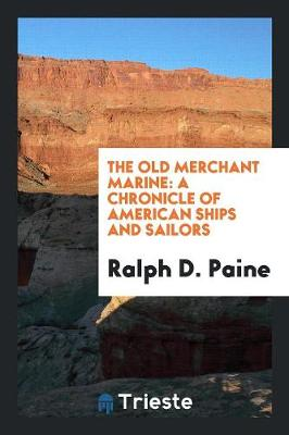 The Old Merchant Marine: A Chronicle of American Ships and Sailors (Paperback)