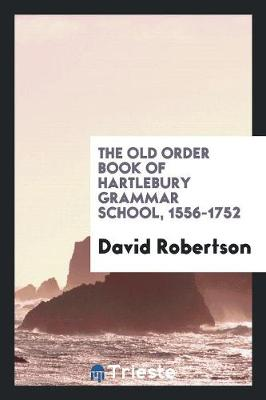 The Old Order Book of Hartlebury Grammar School, 1556-1752 (Paperback)