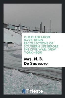 Old Plantation Days; Being Recollections of Southern Life Before the Civil War (Paperback)