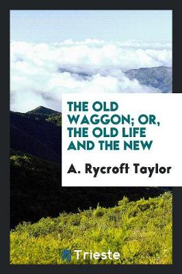 The Old Waggon; Or, the Old Life and the New (Paperback)