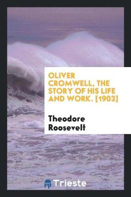 Oliver Cromwell, the Story of His Life and Work. [1903] (Paperback)