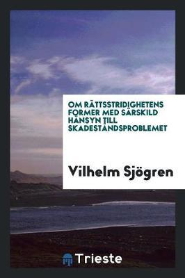 Om R ttsstridighetens Former Med S rskild H nsyn Till Skadest ndsproblemet (Paperback)