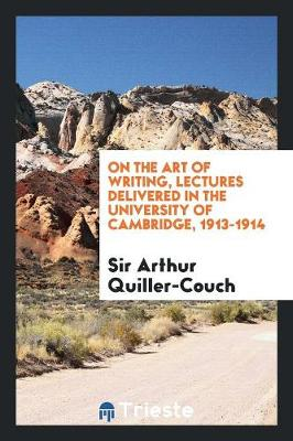 On the Art of Writing, Lectures Delivered in the University of Cambridge 1913-1914 (Paperback)