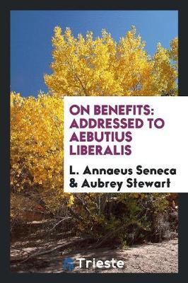 On Benefits: Addressed to Aebutius Liberalis (Paperback)