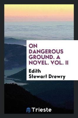 On Dangerous Ground. a Novel. Vol. II (Paperback)