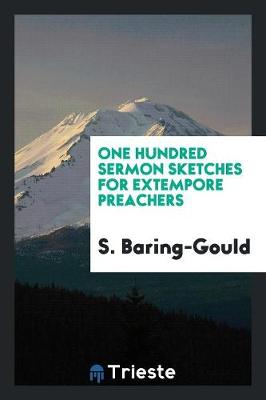 One Hundred Sermon Sketches for Extempore Preachers (Paperback)