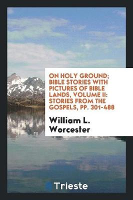 On Holy Ground; Bible Stories with Pictures of Bible Lands, Volume II: Stories from the Gospels, Pp. 301-488 (Paperback)