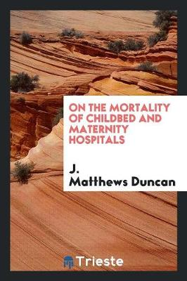 On the Mortality of Childbed and Maternity Hospitals (Paperback)
