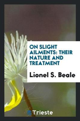 On Slight Ailments: Their Nature and Treatment (Paperback)