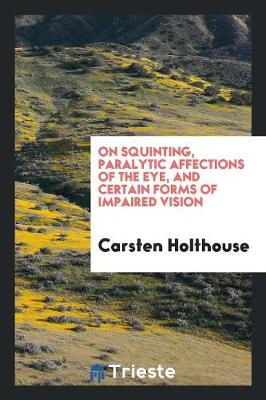 On Squinting, Paralytic Affections of the Eye, and Certain Forms of Impaired Vision (Paperback)