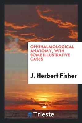 Ophthalmological Anatomy, with Some Illustrative Cases (Paperback)