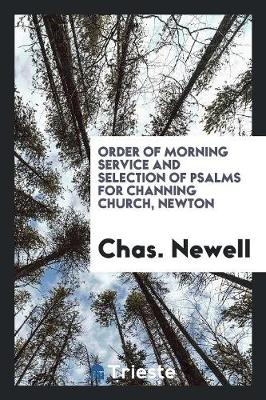 Order of Morning Service and Selection of Psalms for Channing Church, Newton (Paperback)