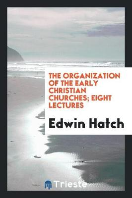 The Organization of the Early Christian Churches; Eight Lectures (Paperback)