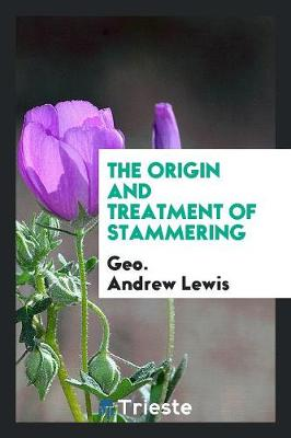 The Origin and Treatment of Stammering (Paperback)